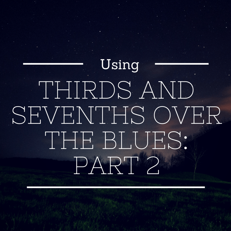 Episode 002: Using Thirds and Sevenths Over The Blues: Part 2