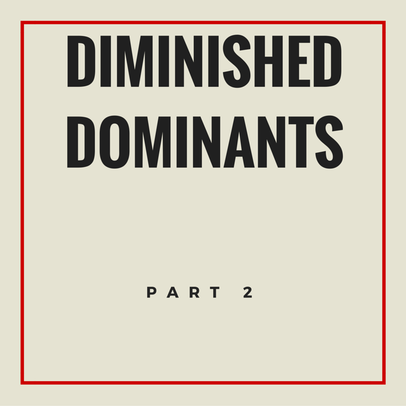 Episode 004: Diminished Dominants: Part 2