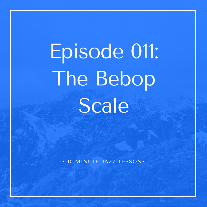 Episode 011: The Bebop Scale!