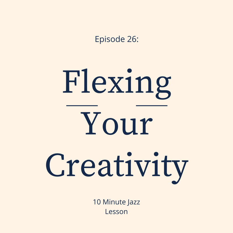 Episode 026: Flexing Your Creativity