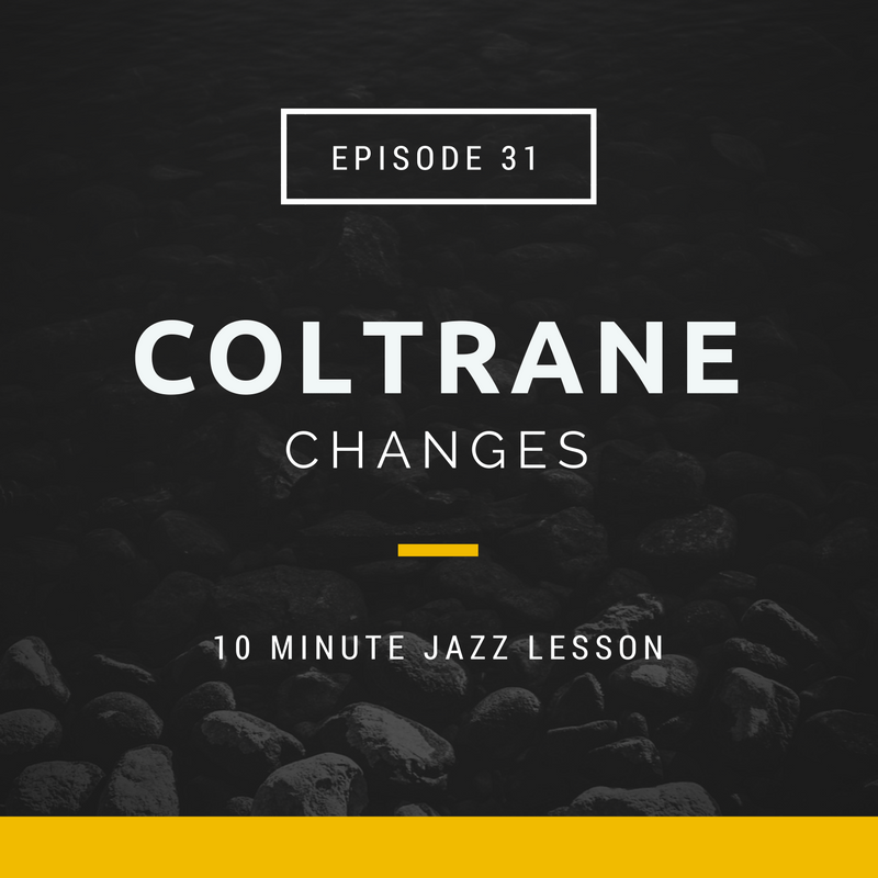 Episode 031: Coltrane Changes!