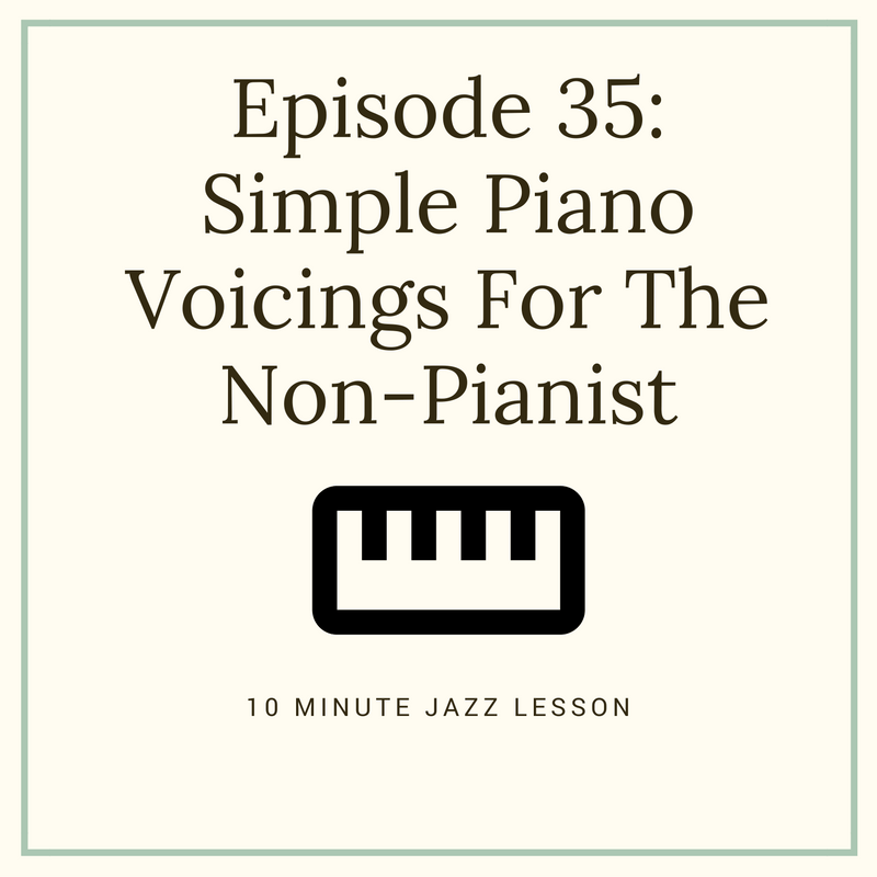 Episode 35: Simple Piano Voicings For The Non-Pianist