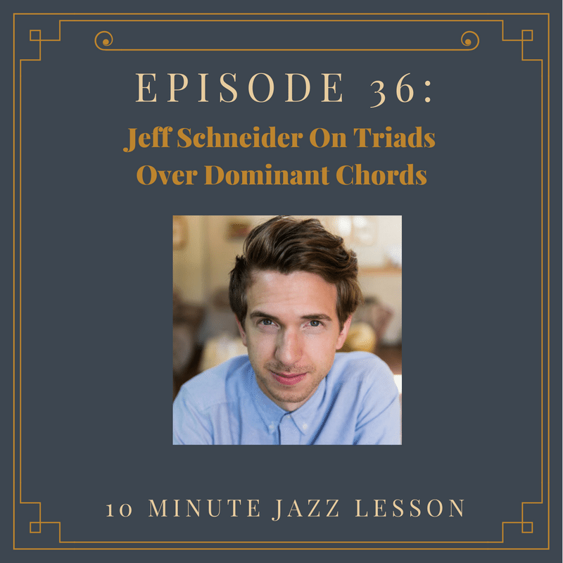 Episode 36: Jeff Schneider On Triads Over Dominant Chords