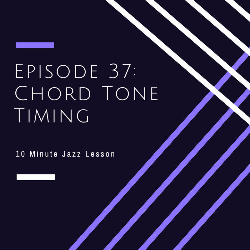 Episode 37: Chord Tone Timing