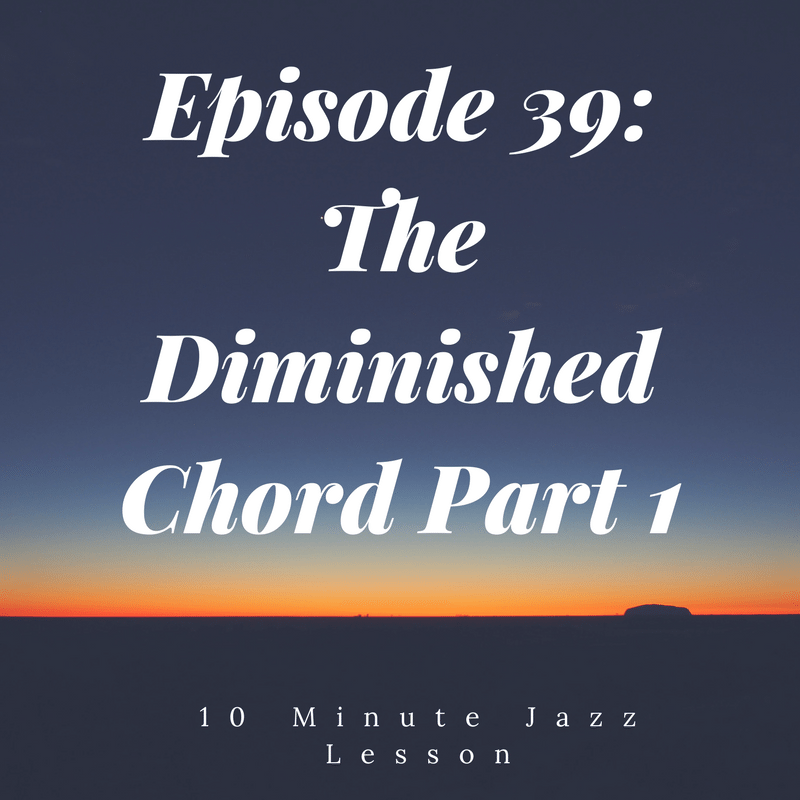Episode 39: Diminished Chords: Part 1
