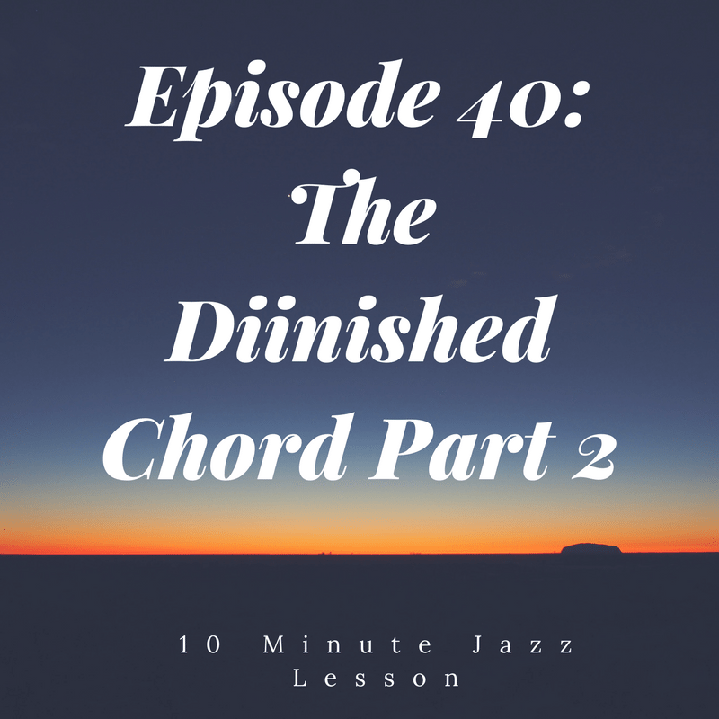 Episode 40: The Diminished Chord: Part 2