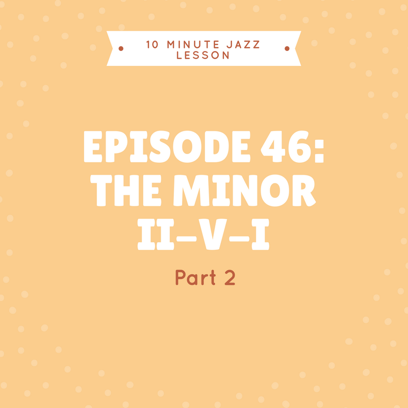 Episode 46: The Minor ii-V-i Part 2
