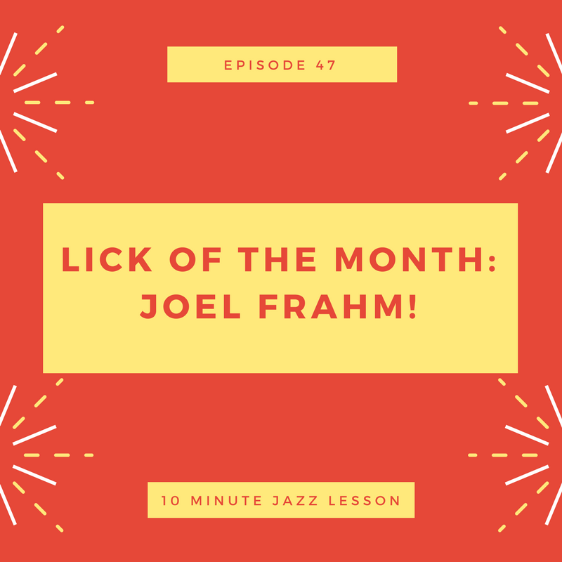 Episode 47: Lick Of The Month: Joel Frahm!
