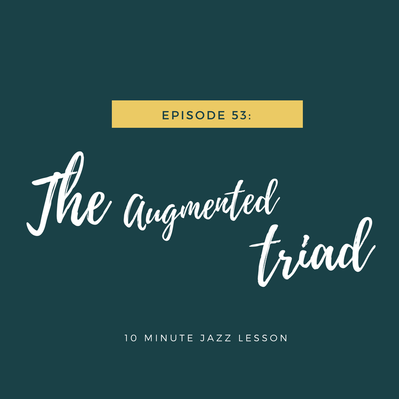 Episode 53: The Augmented Triad