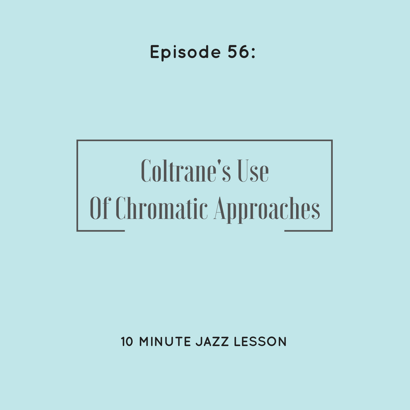 Episode 56: Coltrane's Use Of Chromatic Approaches