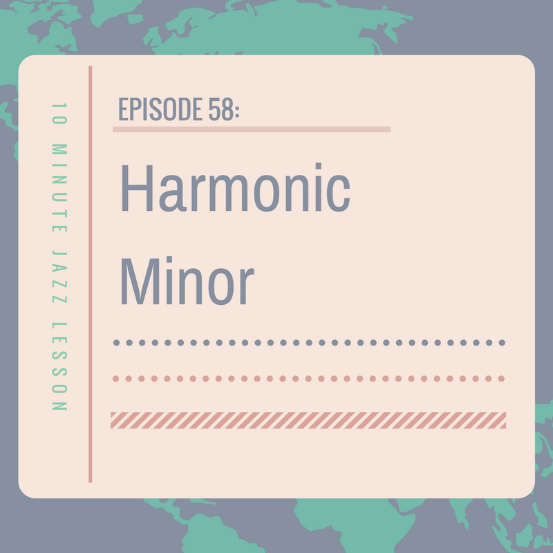 Episode 58: Harmonic Minor