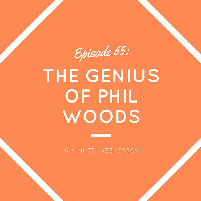 Episode 65: The Genius of Phil Woods