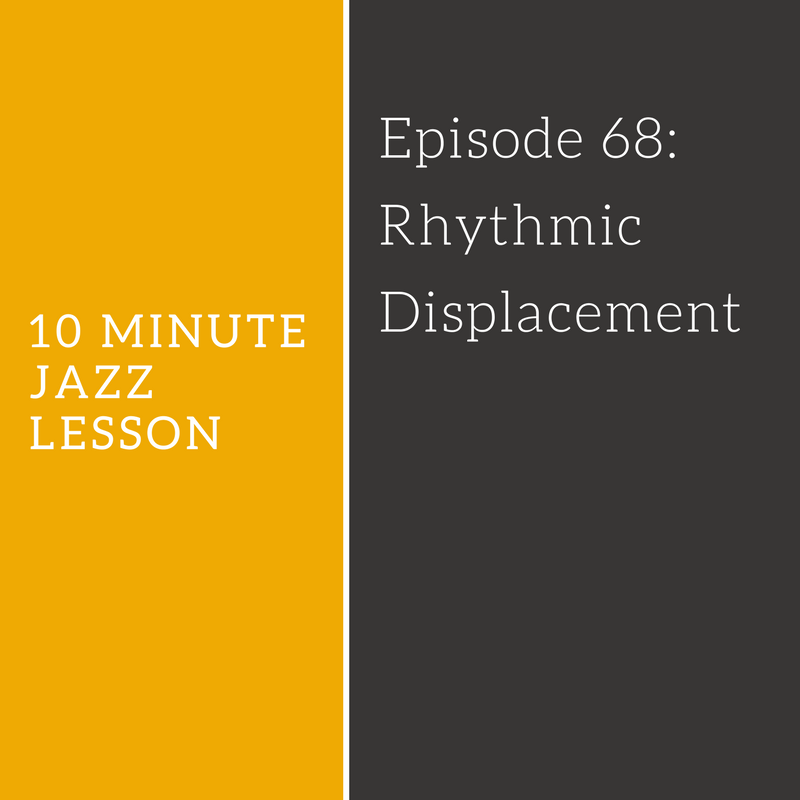 Episode 68: Rhythmic Displacement