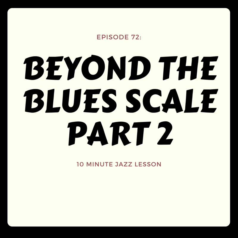 Episode 72: Beyond The Blues Scale Part 2