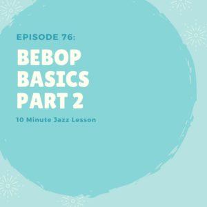 Episode 77: Bebop Basics Part 2