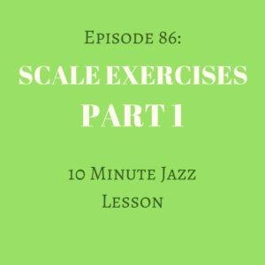 Episode 86: Scale Exercises Part 1