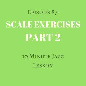 Episode 87: Scale Exercises Part 2