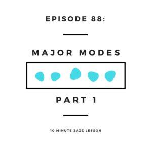 Episode 88: Major Modes Part 1