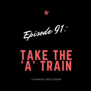 Episode 91: Take The 'A' Train