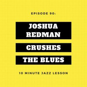 Episode 90: Joshua Redman Crushes The Blues