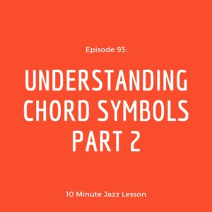 Episode 93: Understanding Chord Symbols Part 2