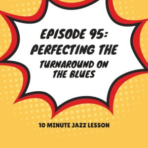 Episode 95: Perfecting The Turnaround On The Blues