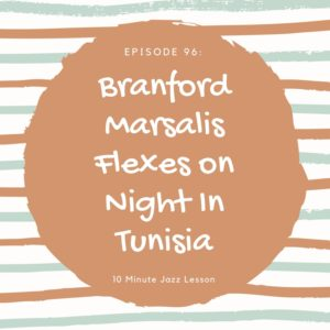 Episode 96: Branford Marsalis Flexes On Night In Tunisia