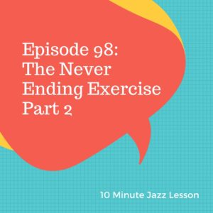 Episode 98: The Never Ending Exercise Part 2