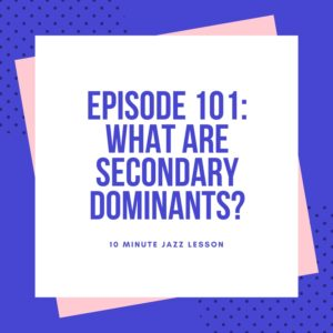 Episode 101: What Are Secondary Dominants?