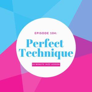 Episode 104: Perfect Technique