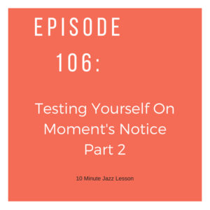 Episode 106: Testing Yourself On Moment's Notice Part 2