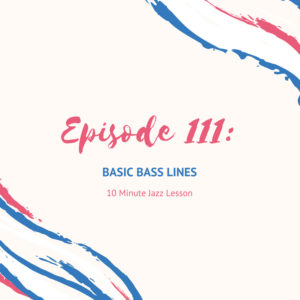 Episode 111: Basic Bass Lines
