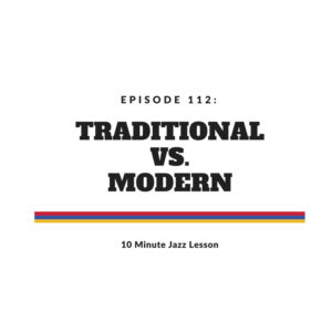 Episode 112: Traditional Versus Modern