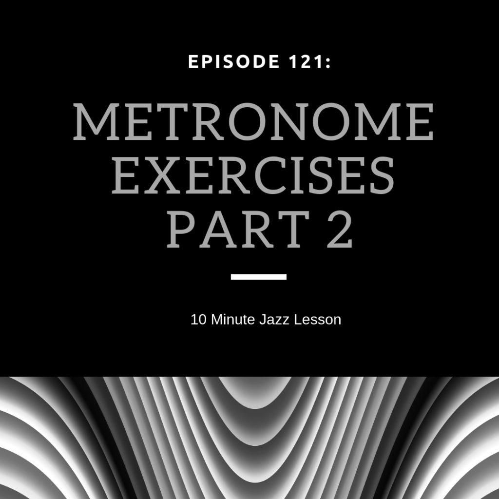 Episode 121: Metronome Exercises Part 2