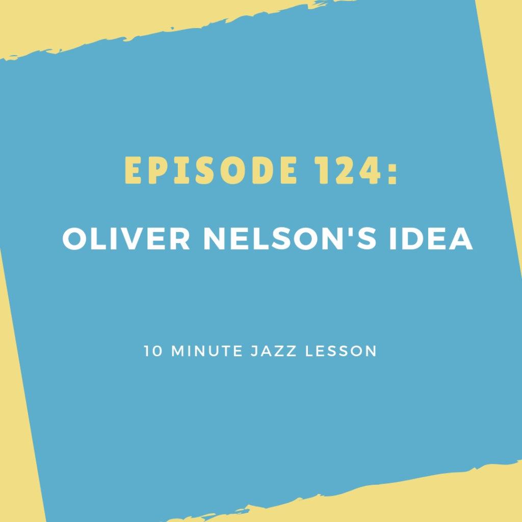 Episode 124: Oliver Nelson's Idea