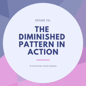 Episode 132: The Diminished Pattern In Action