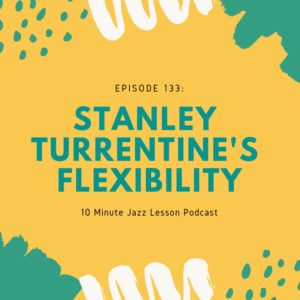 Episode 133: Stanley Turrentine's Flexibility