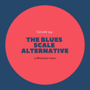 Episode 134: The Blues Scale Alternative