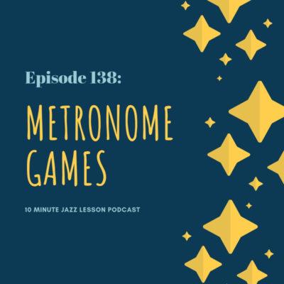 Episode 138: Metronome Games!