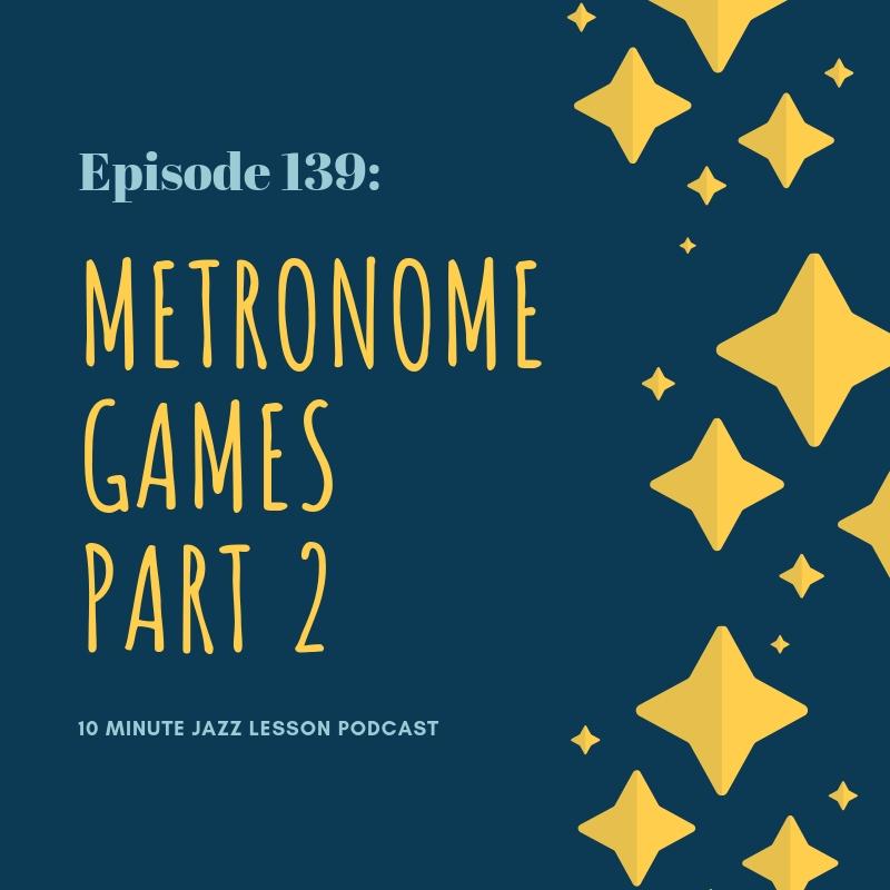 Episode 139: Metronome Games Part 2