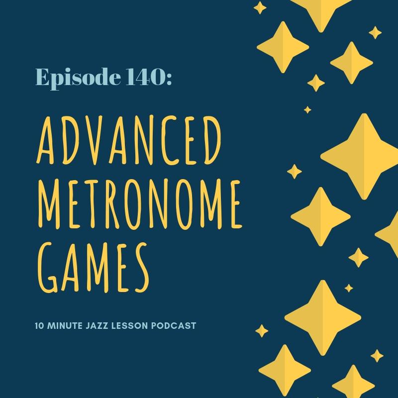 Episode 140: ADVANCED Metronome Games